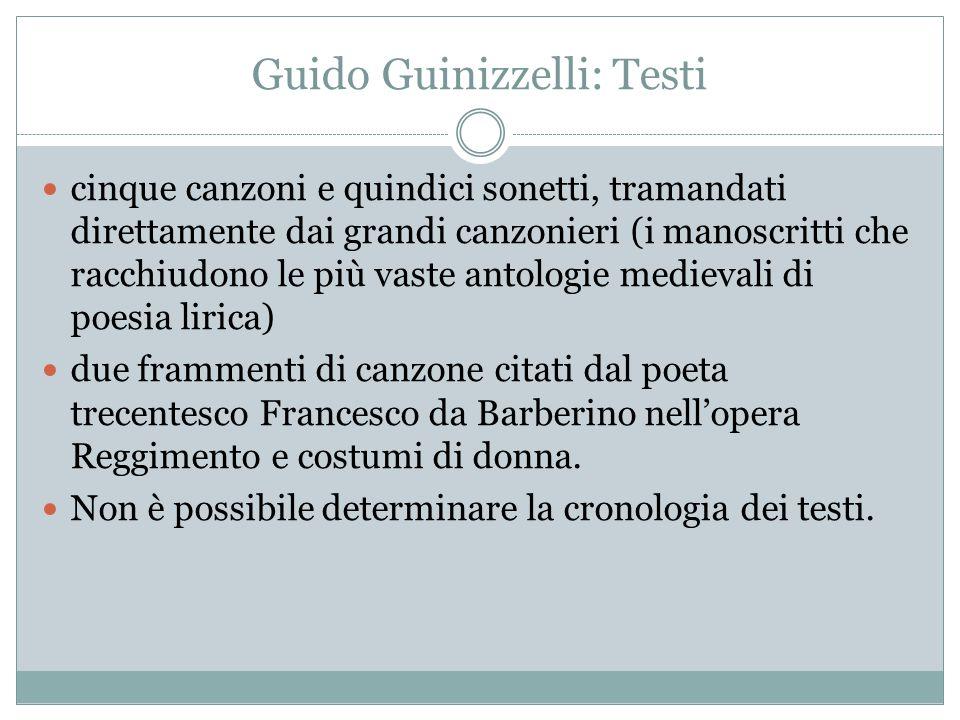 Guido Guinizzelli: Testi cinque canzoni e quindici sonetti, tramandati direttamente dai grandi canzonieri (i manoscritti che racchiudono le più vaste