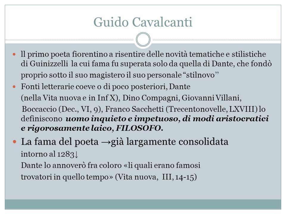 Guido Cavalcanti ll primo poeta fiorentino a risentire delle novità tematiche e stilistiche di Guinizzelli la cui fama fu superata solo da quella di D