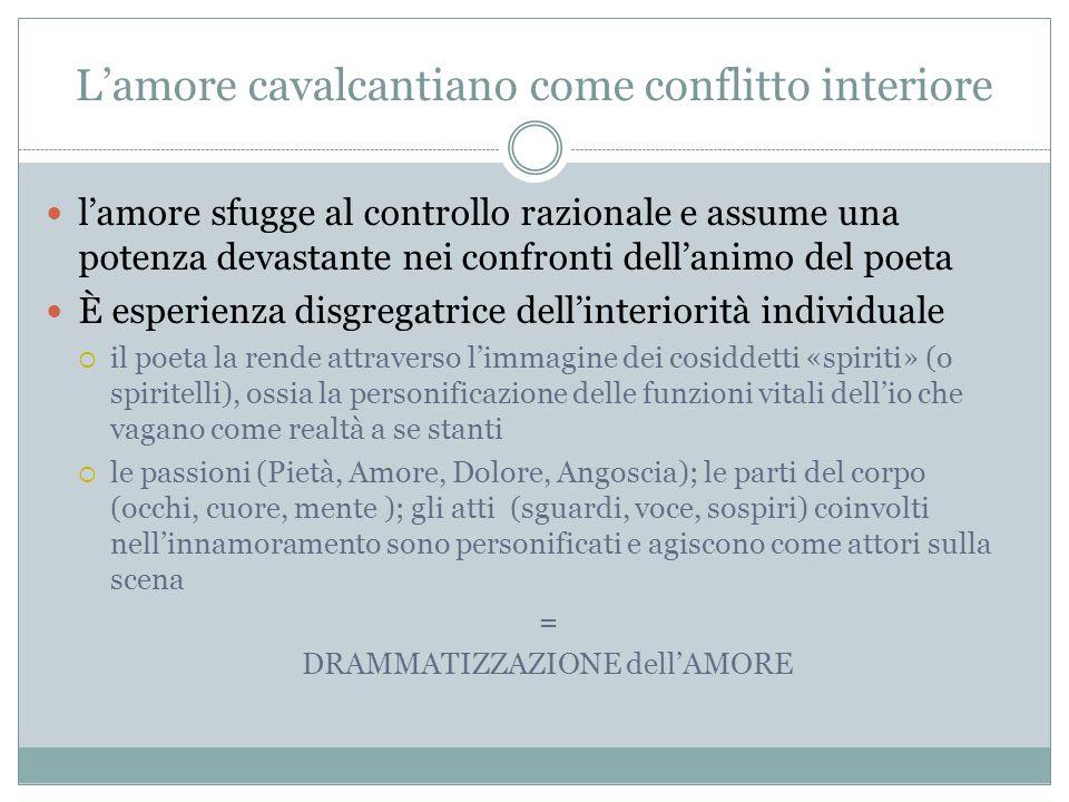 L'amore cavalcantiano come conflitto interiore l'amore sfugge al controllo razionale e assume una potenza devastante nei confronti dell'animo del poet