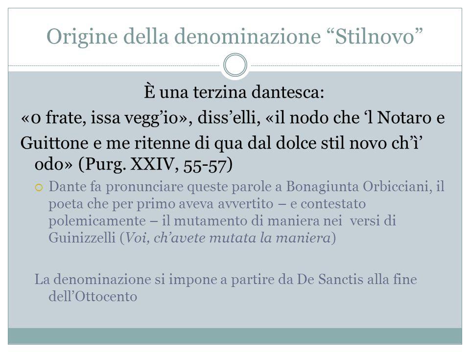 """Origine della denominazione """"Stilnovo"""" È una terzina dantesca: «0 frate, issa vegg'io», diss'elli, «il nodo che 'l Notaro e Guittone e me ritenne di q"""