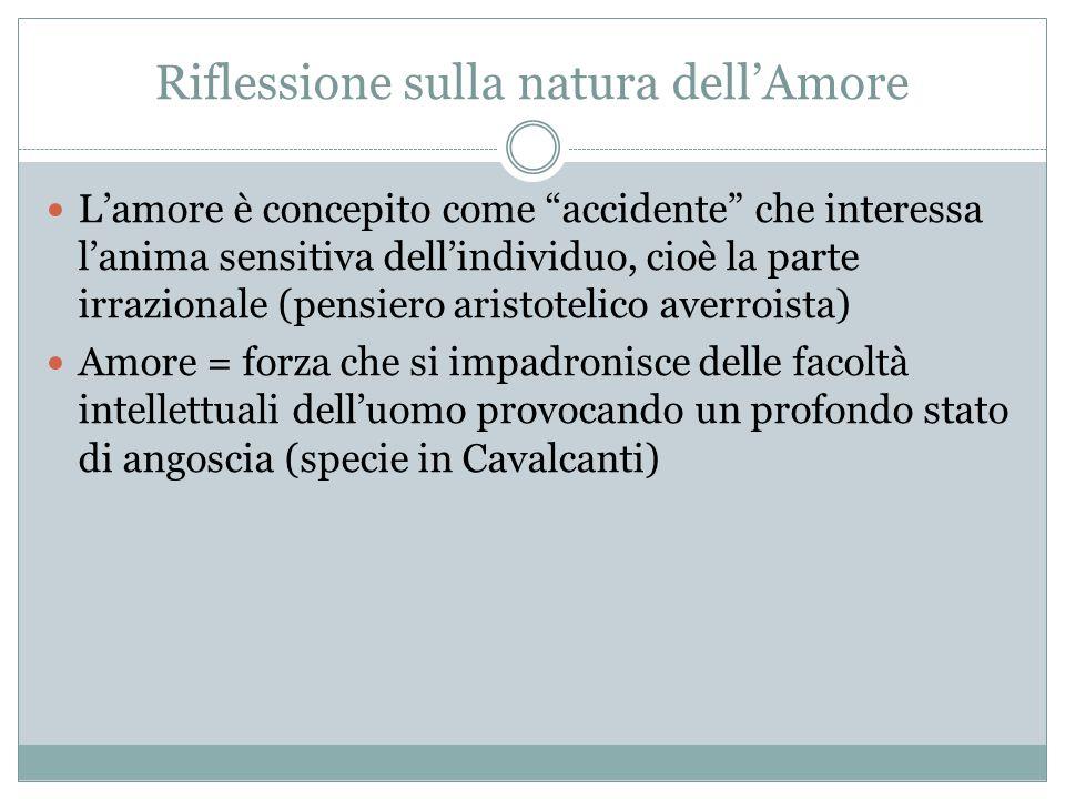"""Riflessione sulla natura dell'Amore L'amore è concepito come """"accidente"""" che interessa l'anima sensitiva dell'individuo, cioè la parte irrazionale (pe"""