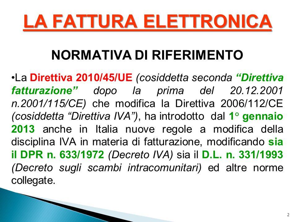 """2 LA FATTURA ELETTRONICA NORMATIVA DI RIFERIMENTO La Direttiva 2010/45/UE (cosiddetta seconda """"Direttiva fatturazione"""" dopo la prima del 20.12.2001 n."""