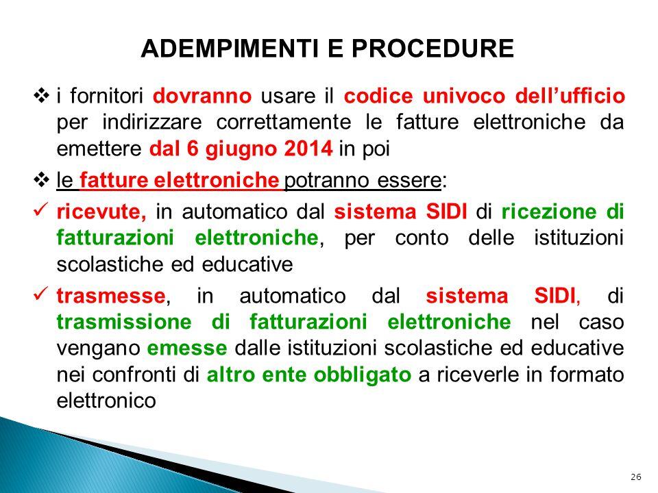 26 ADEMPIMENTI E PROCEDURE  i fornitori dovranno usare il codice univoco dell'ufficio per indirizzare correttamente le fatture elettroniche da emette