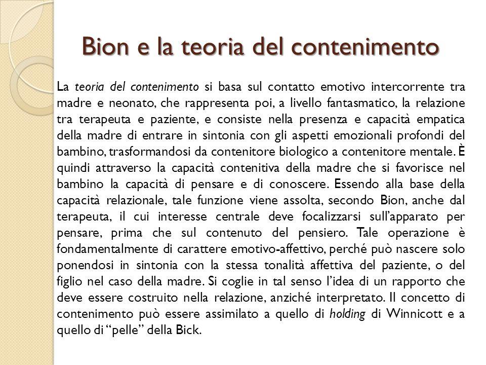 Bion e la teoria del contenimento La teoria del contenimento si basa sul contatto emotivo intercorrente tra madre e neonato, che rappresenta poi, a li
