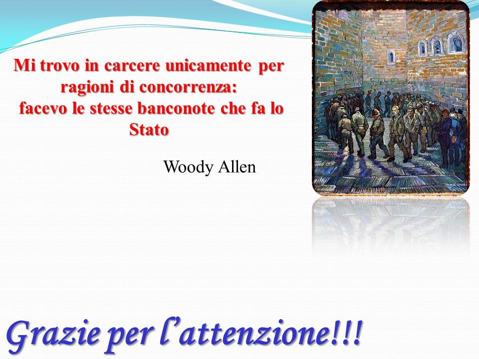 Mi trovo in carcere unicamente per ragioni di concorrenza: facevo le stesse banconote che fa lo Stato Grazie per l'attenzione!!! Woody Allen