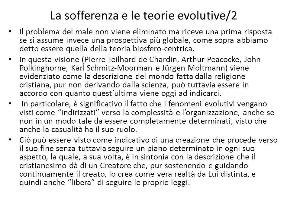 La sofferenza e le teorie evolutive/2 Il problema del male non viene eliminato ma riceve una prima risposta se si assume invece una prospettiva più globale, come sopra abbiamo detto essere quella della teoria biosfero-centrica.