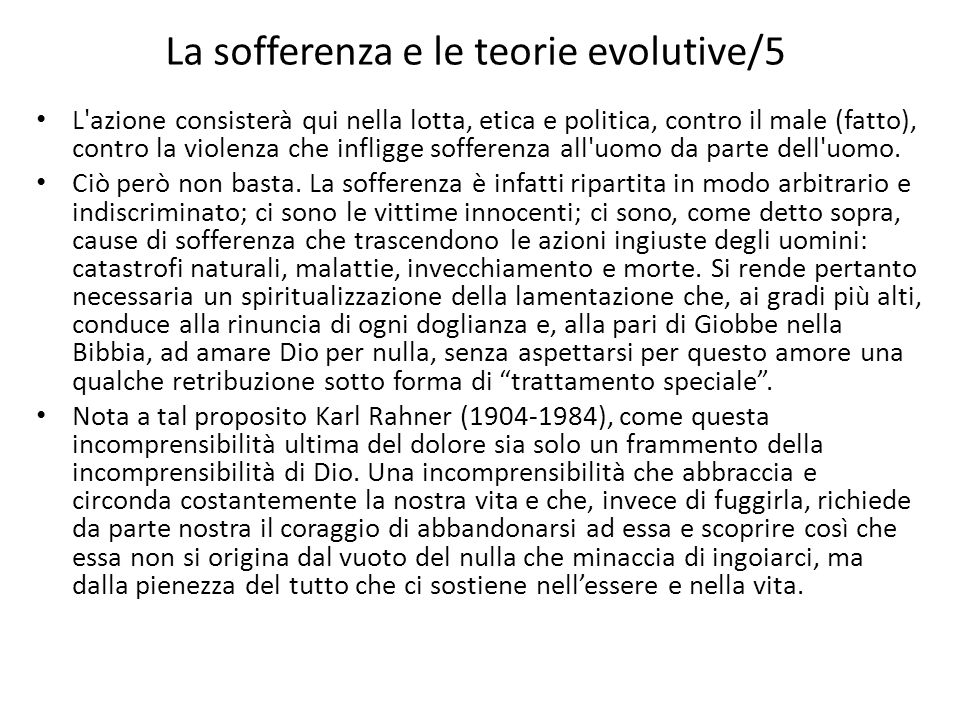 La sofferenza e le teorie evolutive/5 L azione consisterà qui nella lotta, etica e politica, contro il male (fatto), contro la violenza che infligge sofferenza all uomo da parte dell uomo.