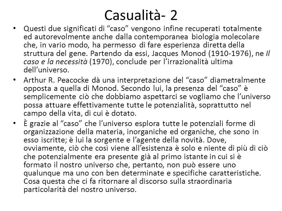 Casualità- 2 Questi due significati di caso vengono infine recuperati totalmente ed autorevolmente anche dalla contemporanea biologia molecolare che, in vario modo, ha permesso di fare esperienza diretta della struttura del gene.