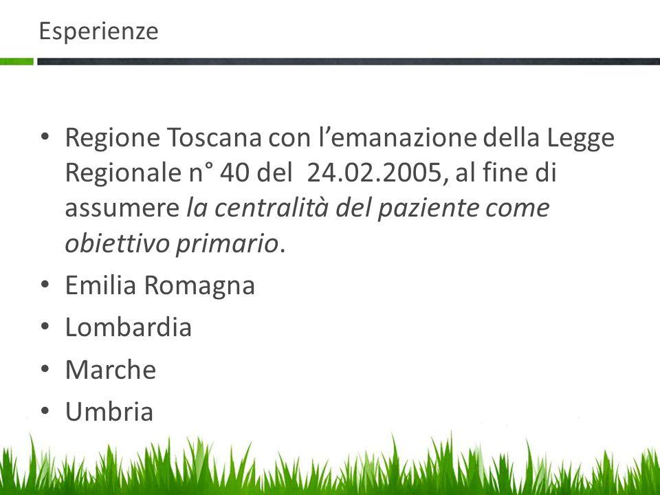 Esperienze Regione Toscana con l'emanazione della Legge Regionale n° 40 del 24.02.2005, al fine di assumere la centralità del paziente come obiettivo primario.