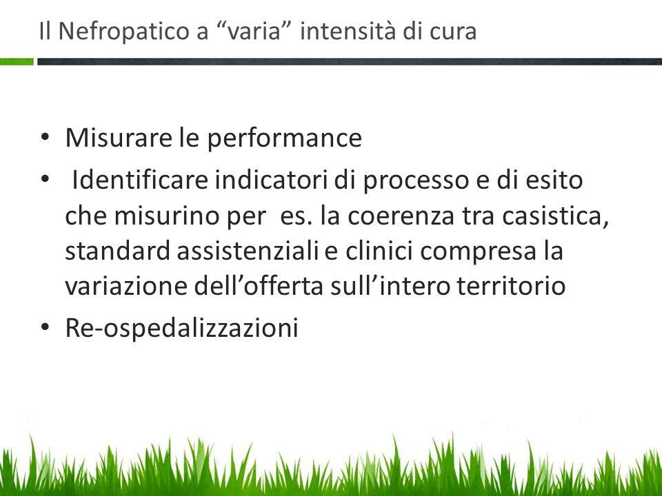 Il Nefropatico a varia intensità di cura Misurare le performance Identificare indicatori di processo e di esito che misurino per es.