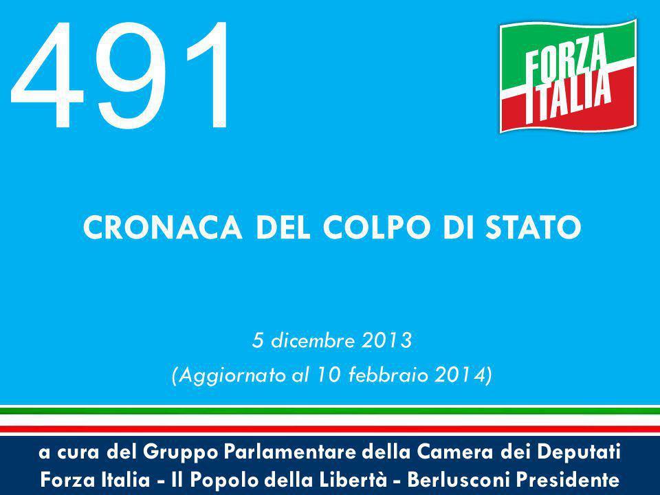 a cura del Gruppo Parlamentare della Camera dei Deputati Forza Italia - Il Popolo della Libertà - Berlusconi Presidente CRONACA DEL COLPO DI STATO 5 dicembre 2013 (Aggiornato al 10 febbraio 2014) 491