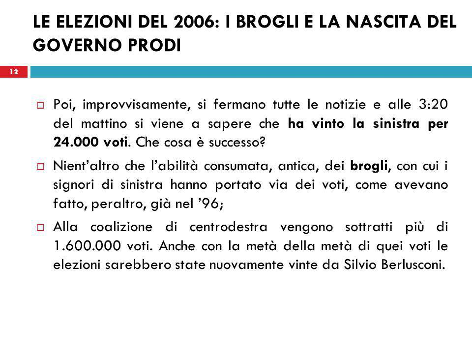 12 LE ELEZIONI DEL 2006: I BROGLI E LA NASCITA DEL GOVERNO PRODI  Poi, improvvisamente, si fermano tutte le notizie e alle 3:20 del mattino si viene a sapere che ha vinto la sinistra per 24.000 voti.