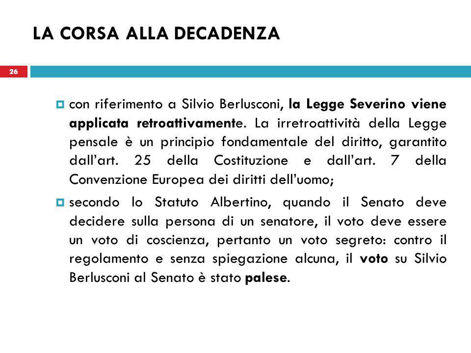 26 LA CORSA ALLA DECADENZA  con riferimento a Silvio Berlusconi, la Legge Severino viene applicata retroattivamente.
