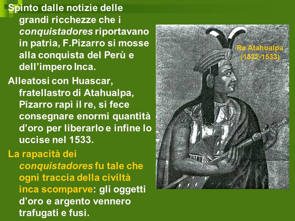 Spinto dalle notizie delle grandi ricchezze che i conquistadores riportavano in patria, F.Pizarro si mosse alla conquista del Perù e dell'impero Inca.