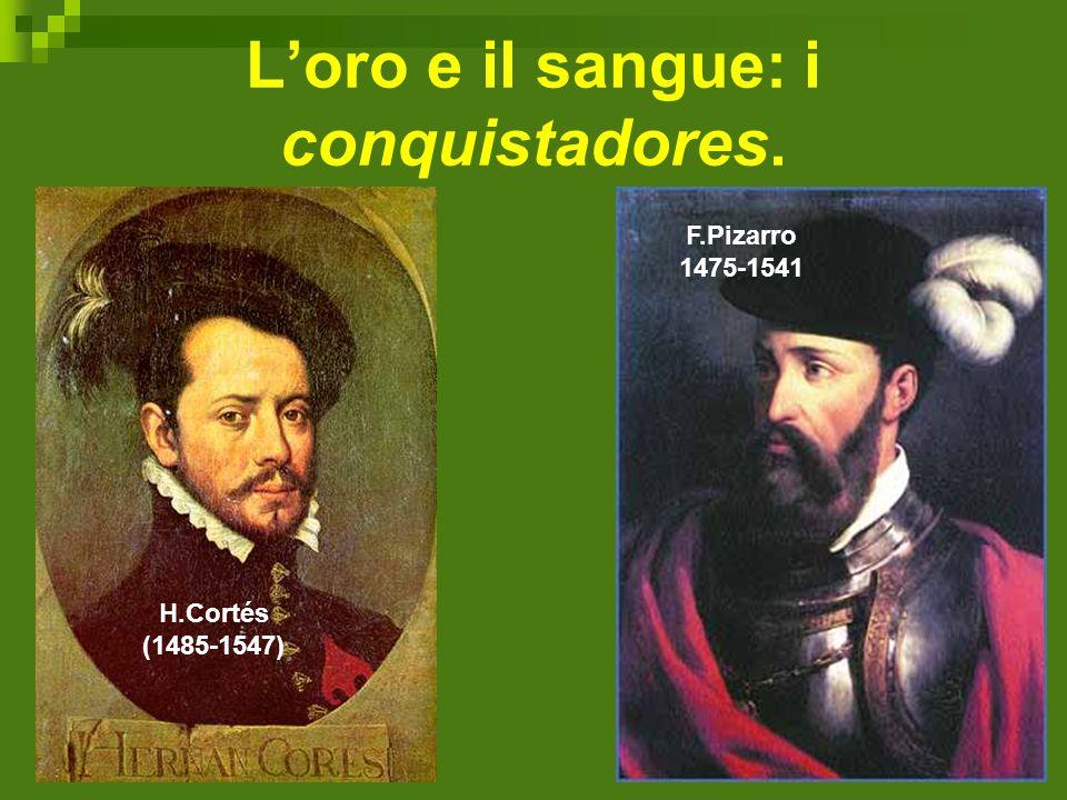 L'oro e il sangue: i conquistadores. F.Pizarro 1475-1541 H.Cortés (1485-1547)