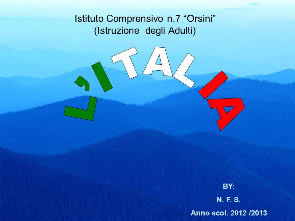 Istituto Comprensivo n.7 Orsini (Istruzione degli Adulti) BY: N. F. S. Anno scol. 2012 /2013