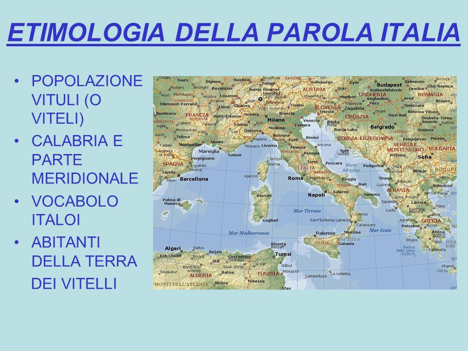 ETIMOLOGIA DELLA PAROLA ITALIA POPOLAZIONE VITULI (O VITELI) CALABRIA E PARTE MERIDIONALE VOCABOLO ITALOI ABITANTI DELLA TERRA DEI VITELLI
