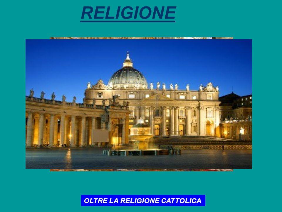 RELIGIONE OLTRE LA RELIGIONE CATTOLICA