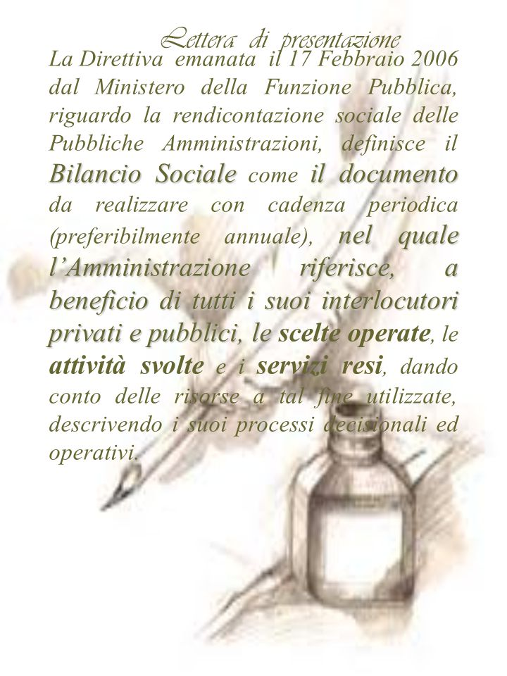 Lettera di presentazione Bilancio Socialeil documento nel quale l'Amministrazione riferisce, a beneficio di tutti i suoi interlocutori privati e pubbl