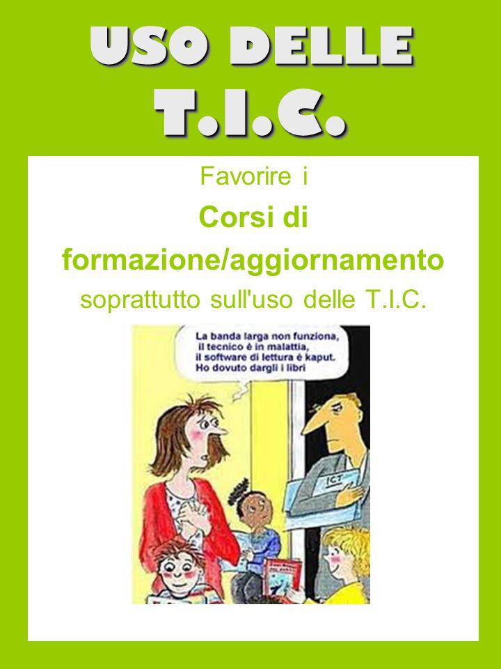 USO DELLE T.I.C. Favorire i Corsi di formazione/aggiornamento soprattutto sull uso delle T.I.C.