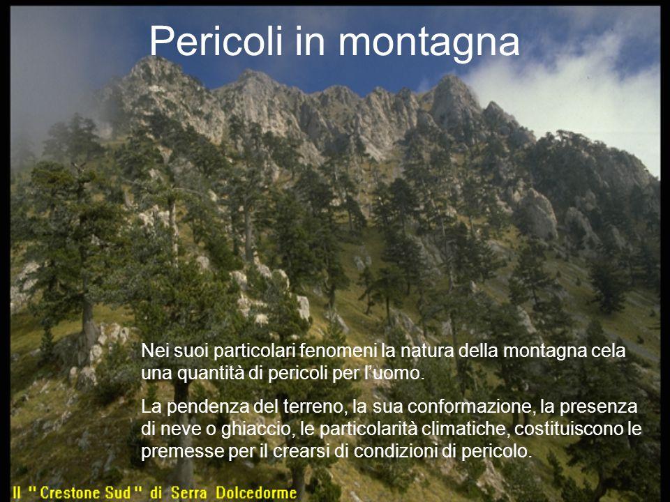 Pericoli in montagna Nei suoi particolari fenomeni la natura della montagna cela una quantità di pericoli per l'uomo.