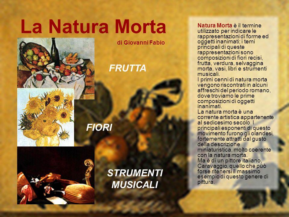 Frutta La frutta è sicuramente una tra i soggetti principali delle nature morte, durante l intera storia dell arte.