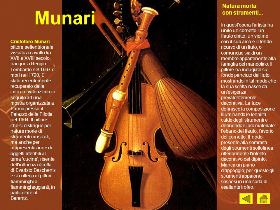 Munari Cristoforo Munari pittore settentrionale vissuto a cavallo tra XVII e XVIII secolo, nacque a Reggio Lombardo nel 1667 e morì nel 1720. E' stato