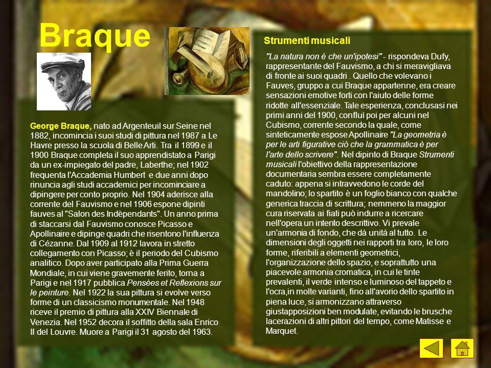 Braque George Braque, nato ad Argenteuil sur Seine nel 1882, incomincia i suoi studi di pittura nel 1987 a Le Havre presso la scuola di Belle Arti. Tr