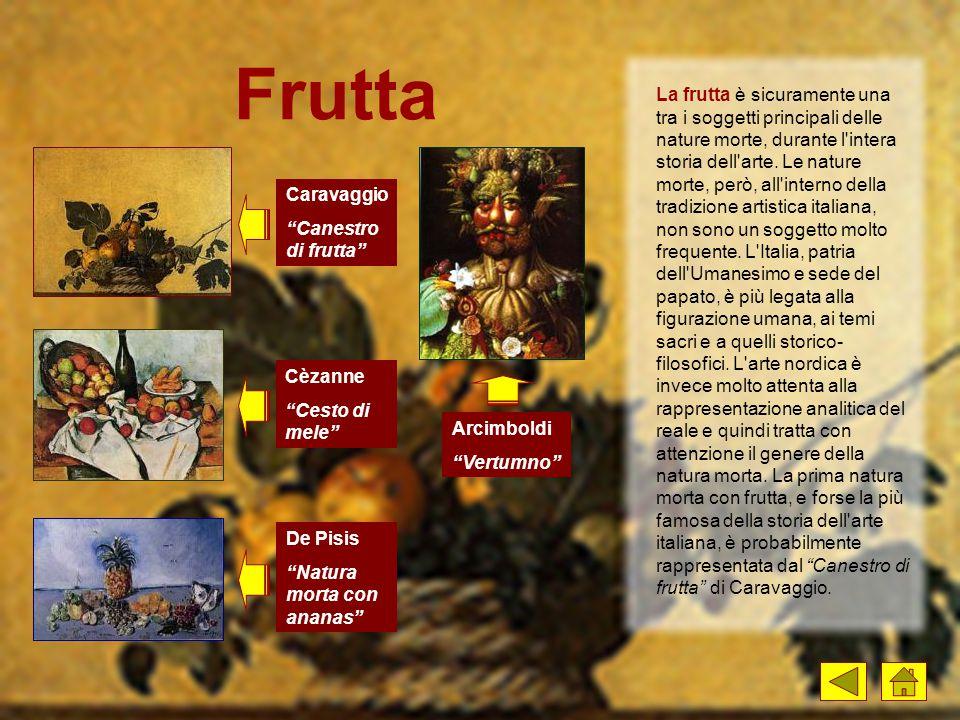Frutta La frutta è sicuramente una tra i soggetti principali delle nature morte, durante l'intera storia dell'arte. Le nature morte, però, all'interno