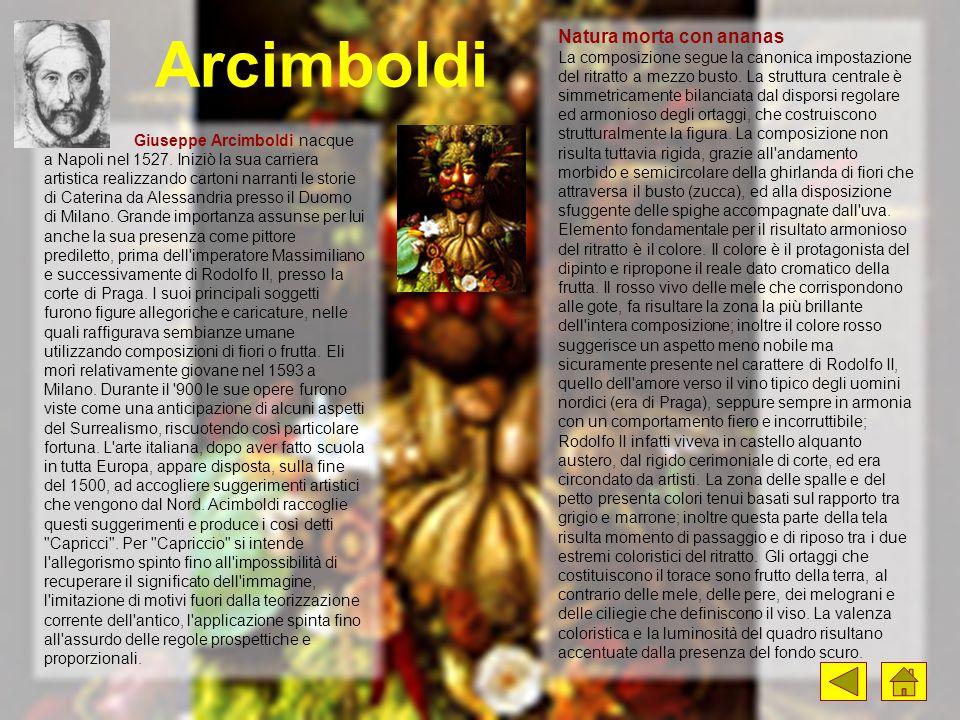 Arcimboldi Giuseppe Arcimboldi nacque a Napoli nel 1527. Iniziò la sua carriera artistica realizzando cartoni narranti le storie di Caterina da Alessa