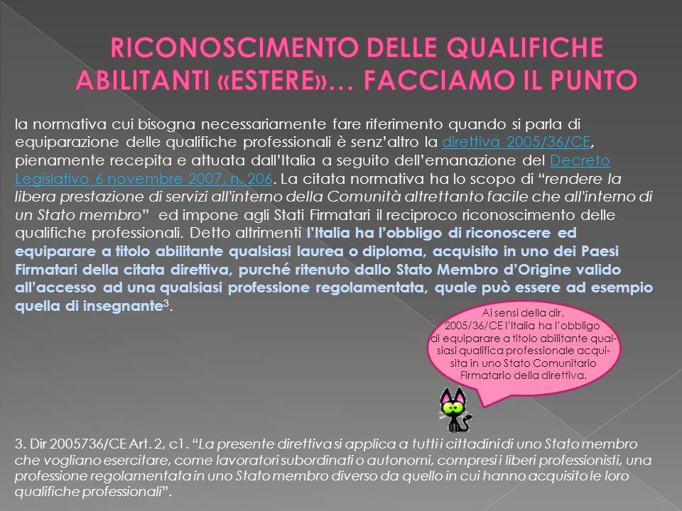 la normativa cui bisogna necessariamente fare riferimento quando si parla di equiparazione delle qualifiche professionali è senz'altro la direttiva 2005/36/CE, pienamente recepita e attuata dall'Italia a seguito dell'emanazione del Decreto Legislativo 6 novembre 2007, n.