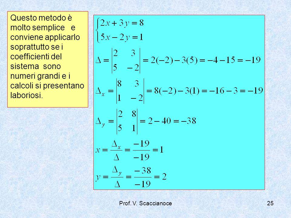 Questo metodo è molto semplice e conviene applicarlo soprattutto se i coefficienti del sistema sono numeri grandi e i calcoli si presentano laboriosi.