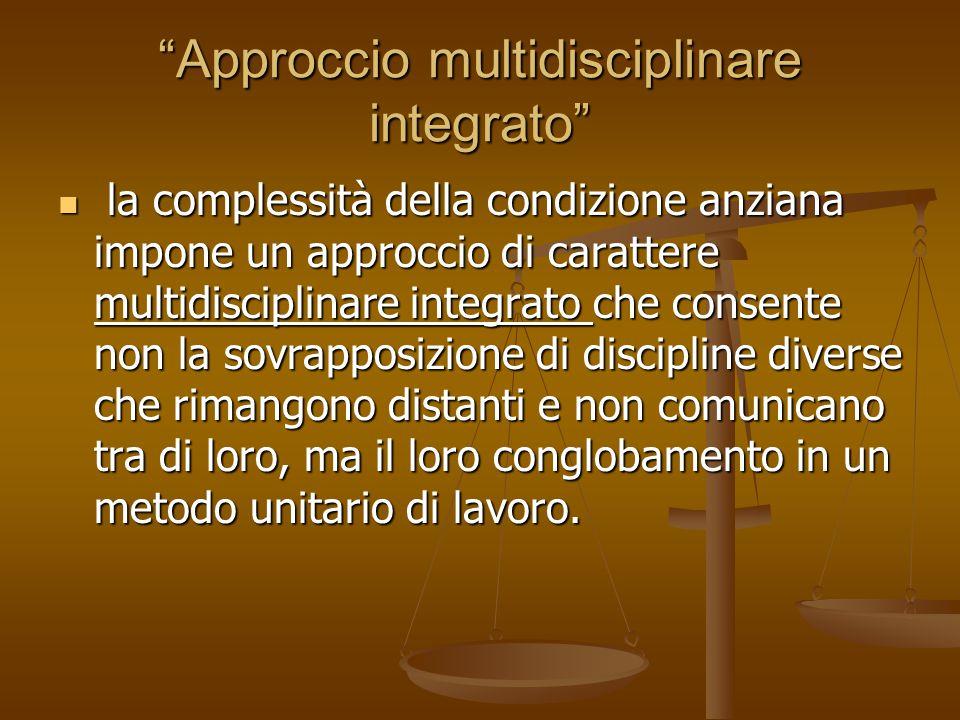"""""""Approccio multidisciplinare integrato"""" la complessità della condizione anziana impone un approccio di carattere multidisciplinare integrato che conse"""