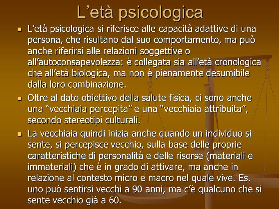 L'età psicologica L'età psicologica si riferisce alle capacità adattive di una persona, che risultano dal suo comportamento, ma può anche riferirsi al
