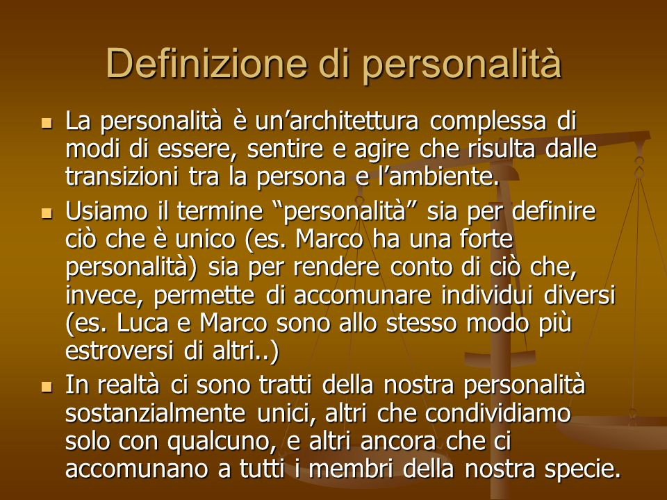 Definizione di personalità La personalità è un'architettura complessa di modi di essere, sentire e agire che risulta dalle transizioni tra la persona