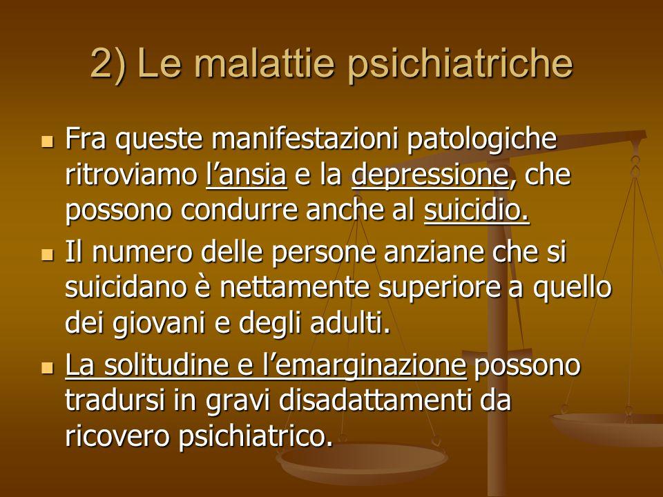 2) Le malattie psichiatriche Fra queste manifestazioni patologiche ritroviamo l'ansia e la depressione, che possono condurre anche al suicidio. Fra qu