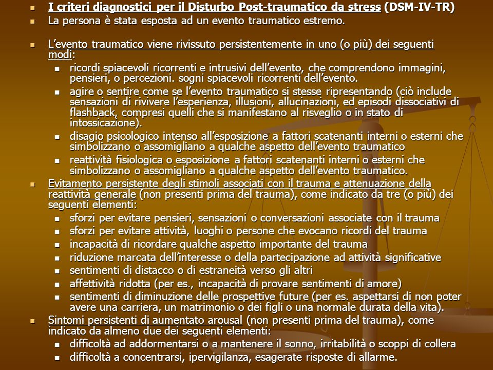 I criteri diagnostici per il Disturbo Post-traumatico da stress (DSM-IV-TR) I criteri diagnostici per il Disturbo Post-traumatico da stress (DSM-IV-TR