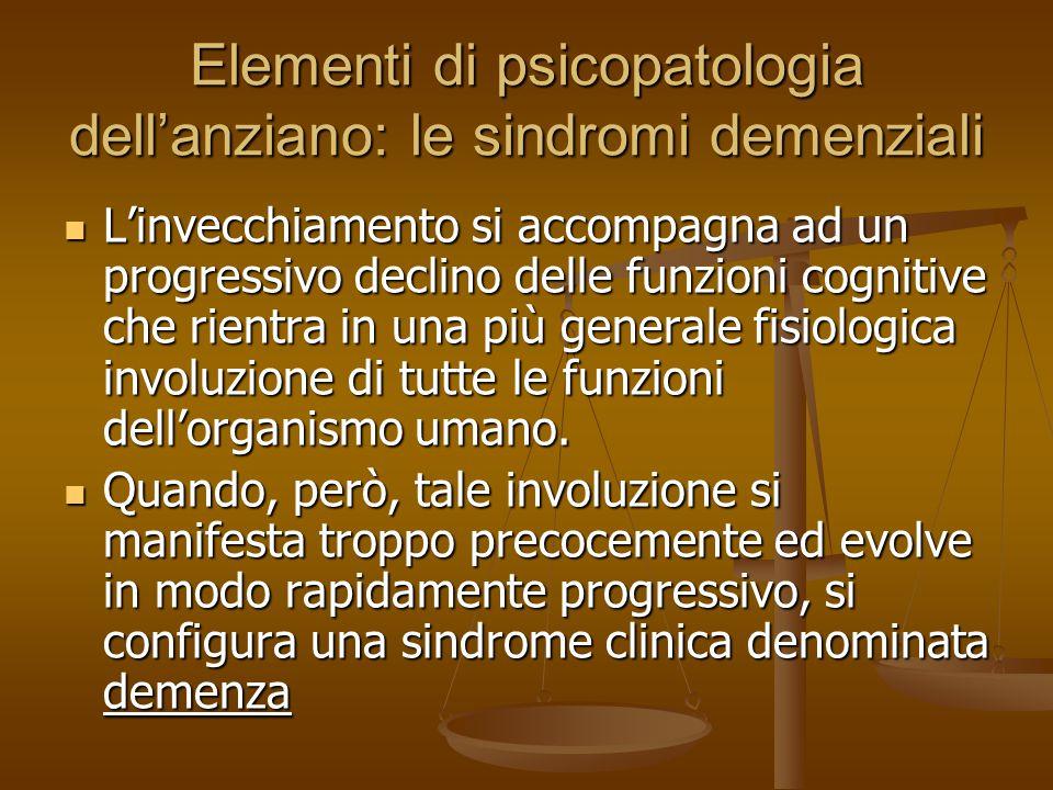 Elementi di psicopatologia dell'anziano: le sindromi demenziali L'invecchiamento si accompagna ad un progressivo declino delle funzioni cognitive che