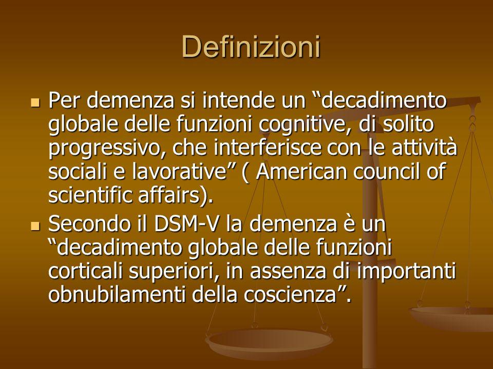 """Definizioni Definizioni Per demenza si intende un """"decadimento globale delle funzioni cognitive, di solito progressivo, che interferisce con le attivi"""