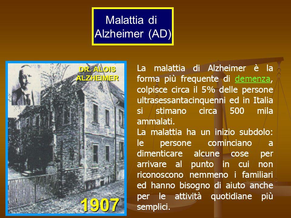 Malattia di Alzheimer (AD) DR. ALOIS ALZHEIMER 1907 La malattia di Alzheimer è la forma più frequente di demenza, colpisce circa il 5% delle persone u