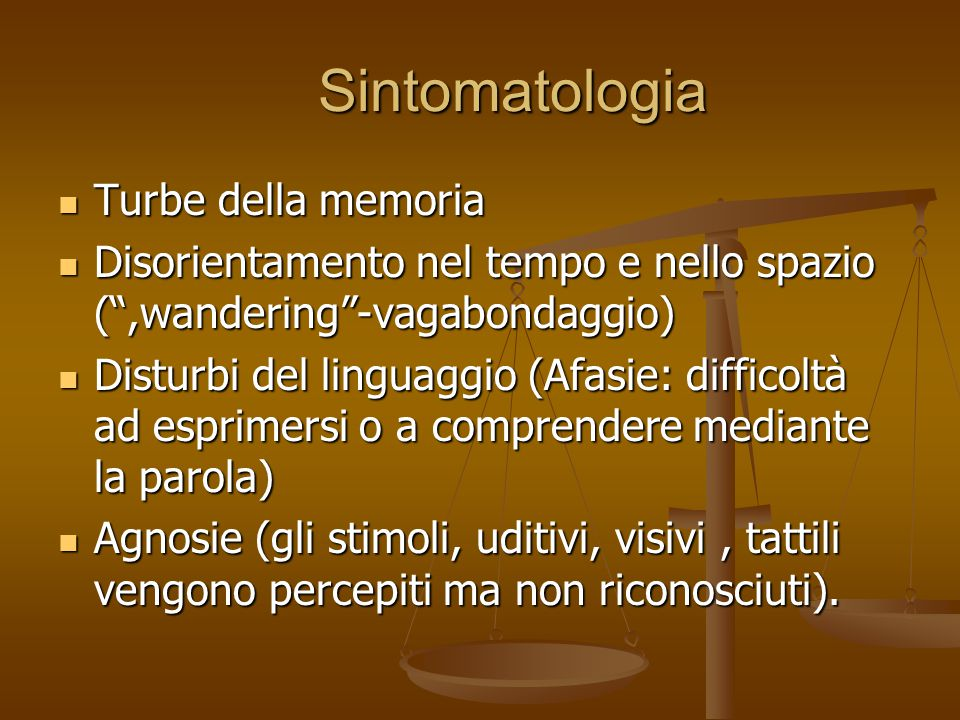 """Sintomatologia Sintomatologia Turbe della memoria Turbe della memoria Disorientamento nel tempo e nello spazio ("""",wandering""""-vagabondaggio) Disorienta"""