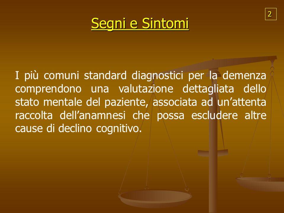 Esami diagnostici Esami neuroradiologici TAC- RM- PET Esami neuroradiologici TAC- RM- PET Test neuropsicologici MMSE (Mini Mental State Examination).