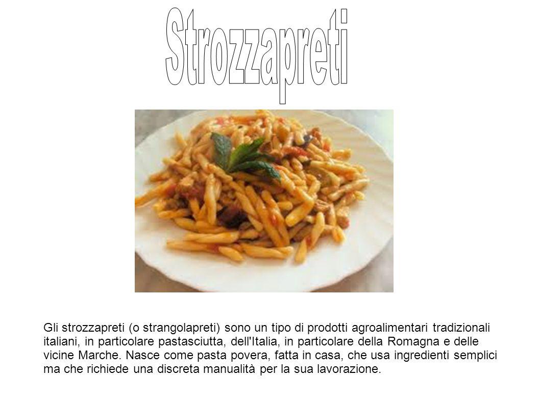 Gli strozzapreti (o strangolapreti) sono un tipo di prodotti agroalimentari tradizionali italiani, in particolare pastasciutta, dell Italia, in particolare della Romagna e delle vicine Marche.