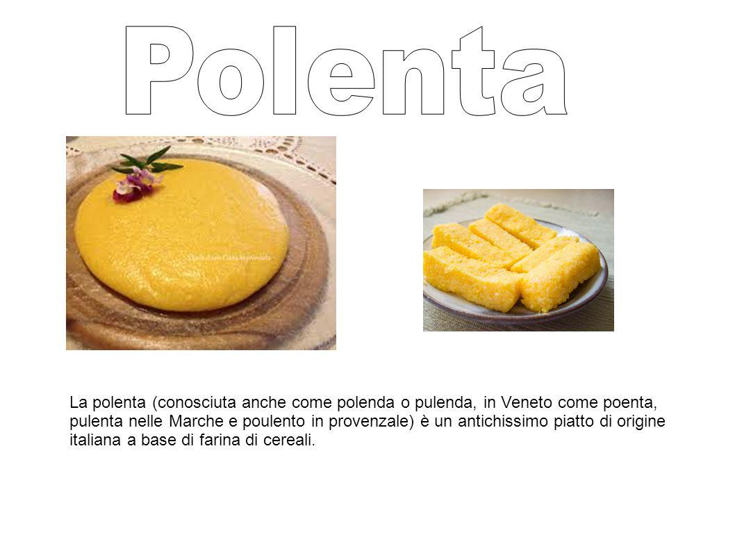 La polenta (conosciuta anche come polenda o pulenda, in Veneto come poenta, pulenta nelle Marche e poulento in provenzale) è un antichissimo piatto di origine italiana a base di farina di cereali.