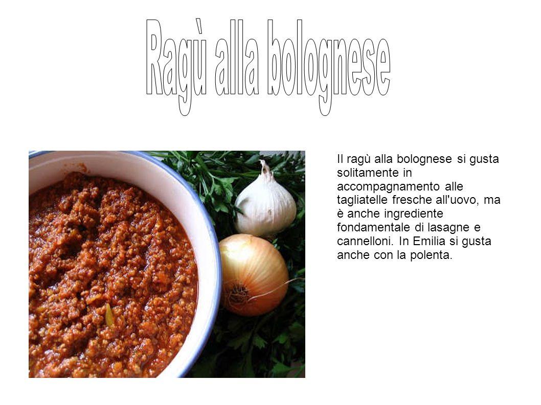 Il ragù alla bolognese si gusta solitamente in accompagnamento alle tagliatelle fresche all uovo, ma è anche ingrediente fondamentale di lasagne e cannelloni.