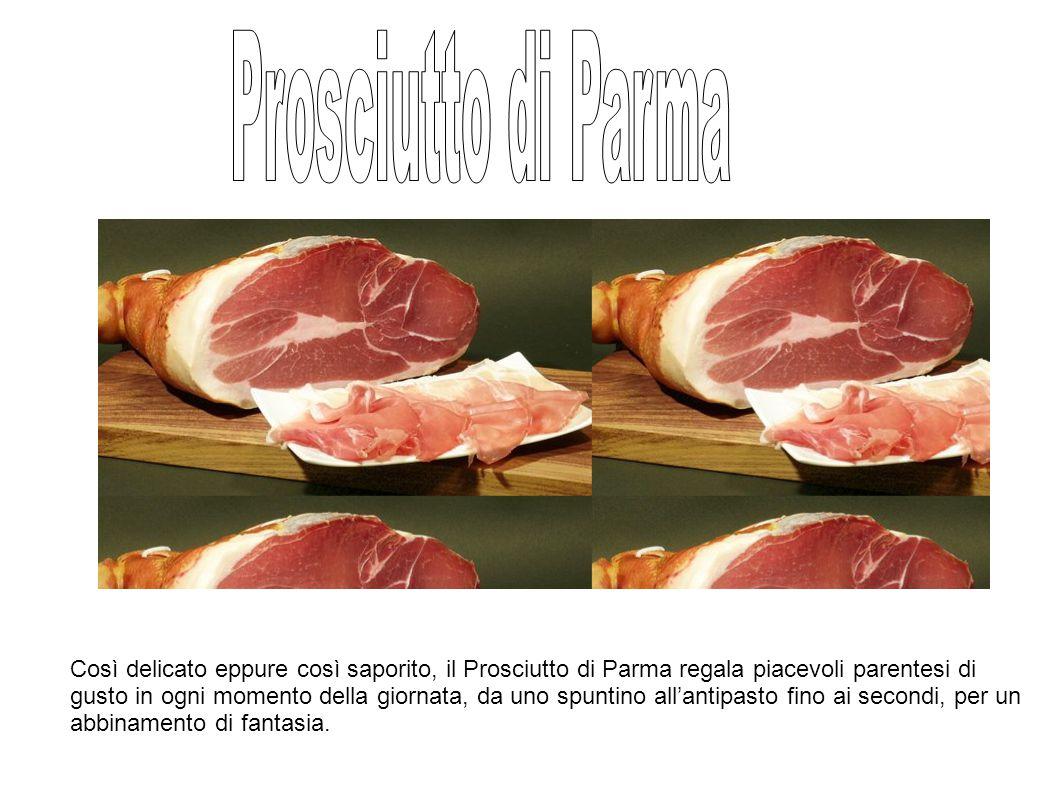 Così delicato eppure così saporito, il Prosciutto di Parma regala piacevoli parentesi di gusto in ogni momento della giornata, da uno spuntino all'antipasto fino ai secondi, per un abbinamento di fantasia.