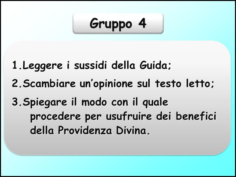 Gruppo 3 1.Leggere i sussidi della Guida; 2.Scambiare un'opinone sul testo letto 3.Spiegare come si realizza l'azione providenziale di Dio verso gli esseri umani.