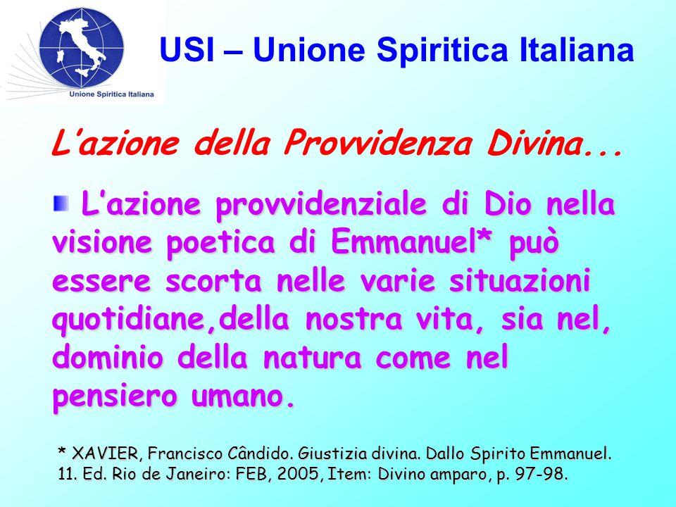 USI – Unione Spiritica Italiana L'azione provvidenziale di Dio nella visione poetica di Emmanuel* può essere scorta nelle varie situazioni quotidiane,della nostra vita, sia nel, dominio della natura come nel pensiero umano.