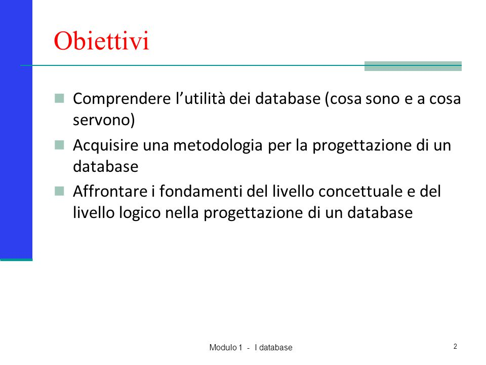 Modulo 1 - I database Implementazione del database E' il momento di utilizzare MICROSOFT ACCESS 33