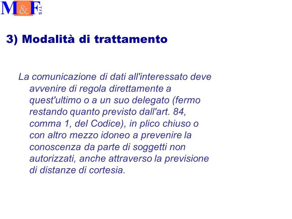 3) Modalità di trattamento La comunicazione di dati all interessato deve avvenire di regola direttamente a quest ultimo o a un suo delegato (fermo restando quanto previsto dall art.
